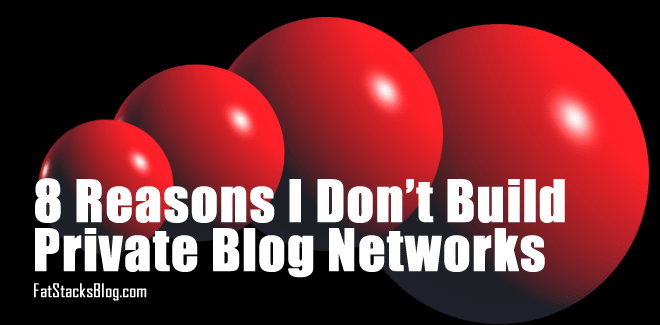 8 Reasons I Don't Build Private Blog Networks