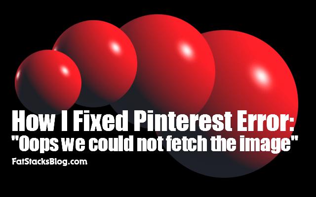 How I fixed Pinterest Error
