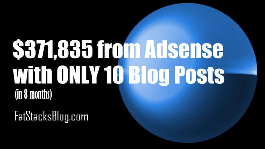 $300000 plus in Adsense revenue in 8 months with only 10 blog posts