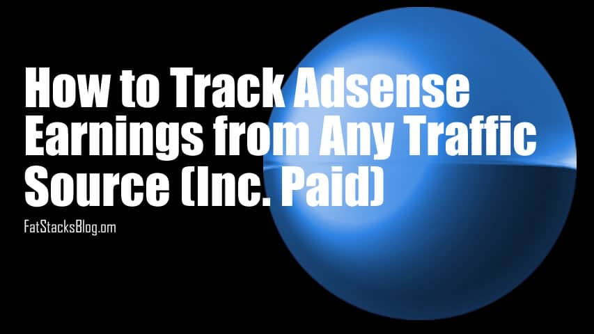 How to track Adsense Earnings from Any Traffic Source