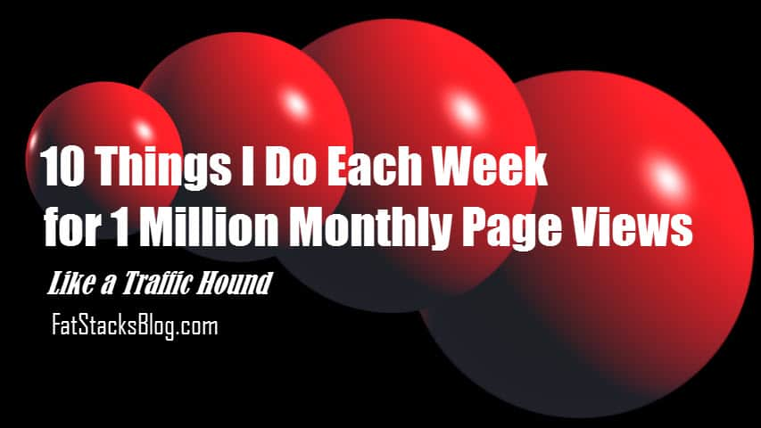 Traffic Hound - 10 Things I do each week for 1 million monthly page views