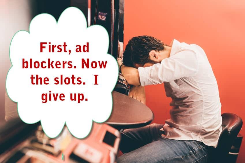 Man goes bankrupt after ad blockers ruin his website and loses at slots