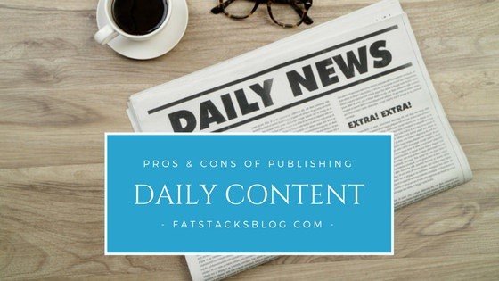 Pros and cons of publishing daily content as a blogger