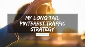My Easy Long Tail Pinterest Traffic Strategy